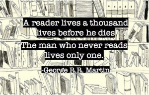 a-reader-lives-a-thousand-lives-before-he-dies-the-man-who-never-reads-lives-only-one-george-r-r-martin