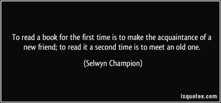 quote-to-read-a-book-for-the-first-time-is-to-make-the-acquaintance-of-a-new-friend-to-read-it-a-second-selwyn-champion-281976